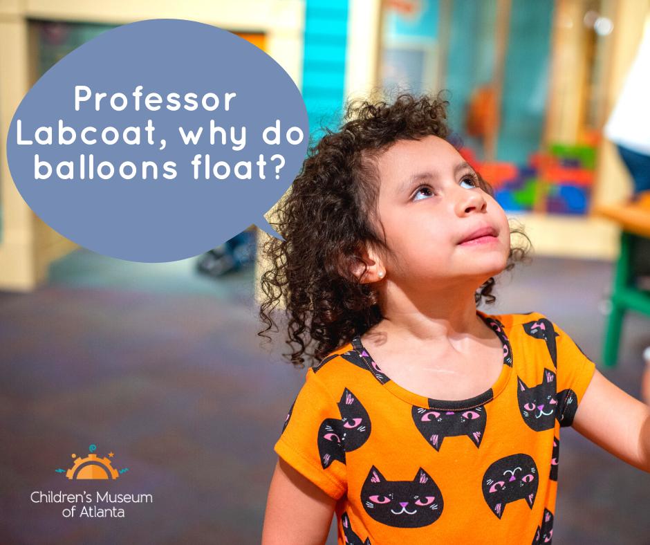 Why Do Balloons Float?   Children's Museum of Atlanta