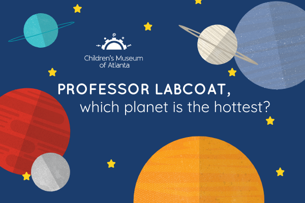 Which Planet Is The Hottest?   Children's Museum of Atlanta