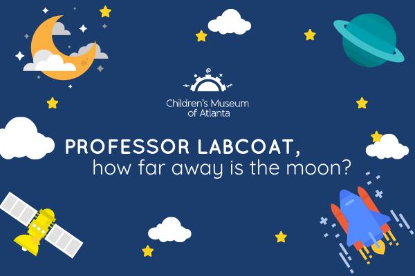 How far away is the moon?   Children's Museum of Atlanta