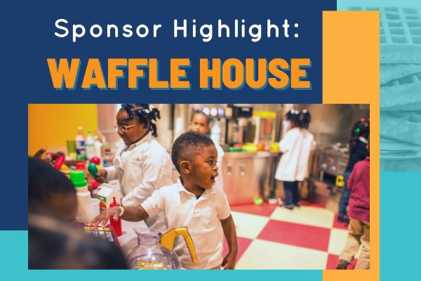 Sponsor Highlight: Waffle House | Children's Museum of Atlanta